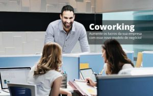 Coworking Aumente Os Lucros Da Sua Empresa Com Esse Novo Modelo De Negocio Post (1) - Quero montar uma empresa