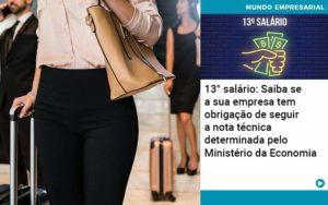 13 Salario Saiba Se A Sua Empresa Tem Obrigacao De Seguir A Nota Tecnica Determinada Pelo Ministerio Da Economica - Trust Contabilidade