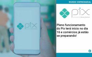 Pleno Funcionamento Do Pix Terá Início No Dia 16 E Comércios Já Estão Se Preparando - Trust Contabilidade