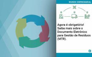 Agora E Obrigatorio Saiba Mais Sobre O Documento Eletronico Para Gestao De Residuos Mtr - Trust Contabilidade