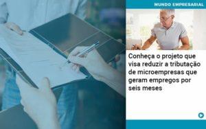Conheca O Projeto Que Visa Reduzir A Tributacao De Microempresas Que Geram Empregos Por Seis Meses - Trust Contabilidade