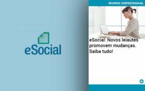 E Social Novos Leiautes Promovem Mudancas Saiba Tudo - Trust Contabilidade