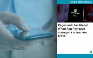 Pagamento Facilitado Whatsapp Pay Deve Comecar A Operar Em Breve - Trust Contabilidade