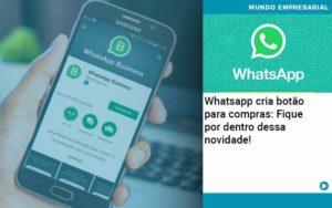 Whatsapp Cria Botao Para Compras Fique Por Dentro Dessa Novidade - Trust Contabilidade