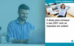 5 Dicas Para Comecar O Seu 2021 Com Os Impostos Em Ordem - Trust Contabilidade