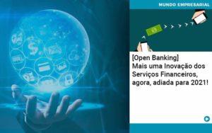 Open Banking Mais Uma Inovacao Dos Servicos Financeiros Agora Adiada Para 2021 - Trust Contabilidade