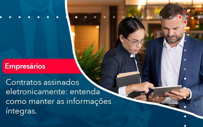 Contratos Assinados Eletronicamente Entenda Como Manter As Informacoes Integras 1 - Trust Contabilidade