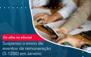 De Olho No E Social Suspenso O Envio De Eventos De Remuneracao S 1200 Em Janeiro - Trust Contabilidade