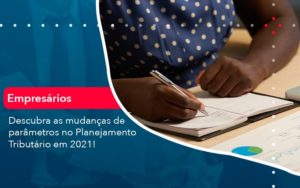 Descubra As Mudancas De Parametros No Planejamento Tributario Em 2021 1 - Trust Contabilidade