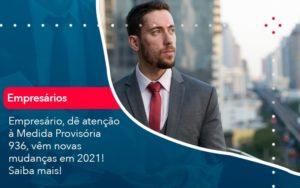 Empresario De Atencao A Medida Provisoria 936 Vem Novas Mudancas Em 2021 Saiba Mais 1 - Trust Contabilidade