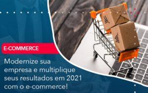 Modernize Sua Empresa E Multiplique Seus Resultados Em 2021 Com O E Commerce - Trust Contabilidade