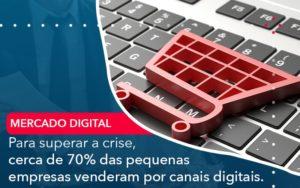 Para Superar A Crise Cerca De 70 Das Pequenas Empresas Venderam Por Canais Digitais - Trust Contabilidade