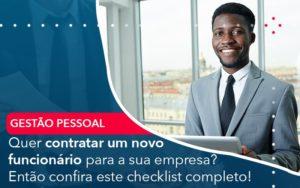 Quer Contratar Um Novo Funcionario Para A Sua Empresa Entao Confira Este Checklist Completo - Trust Contabilidade