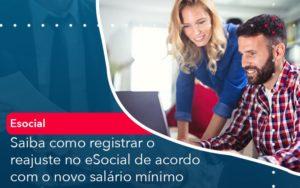 Saiba Como Registrar O Reajuste No E Social De Acordo Com O Novo Salario Minimo - Trust Contabilidade