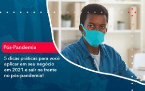5 Dicas Praticas Para Voce Aplicar Em Seu Negocio Em 2021 E Sair Na Frente No Pos Pandemia 1 - Trust Contabilidade