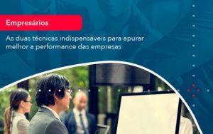 As Duas Tecnicas Indispensaveis Para Apurar Melhor A Performance Das Empresa 1 - Trust Contabilidade