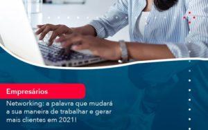 Networking A Palavra Que Mudara A Sua Maneira De Trabalhar E Gerar Mais Clientes Em 202 1 - Trust Contabilidade
