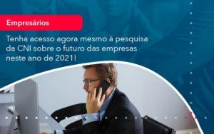 Tenha Acesso Agora Mesmo A Pesquisa Da Cni Sobre O Futuro Das Empresas Neste Ano De 2021 1 - Trust Contabilidade