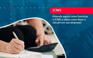 Entenda Agora Como Funciona O Icms E Saiba Como Fazer O Calculo Em Sua Empresa 1 - Trust Contabilidade