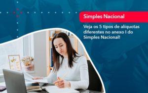 Veja Os 5 Tipos De Aliquotas Diferentes No Anexo I Do Simples Nacional 1 - Trust Contabilidade