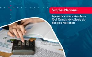 Aprenda A Usar A Simples E Facil Formula De Calculo Do Simples Nacional - Trust Contabilidade