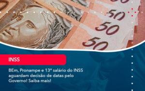 Bem Pronampe E 13 Salario Do Inss Aguardam Decisao De Datas Pelo Governo Saiba Mais 1 - Trust Contabilidade