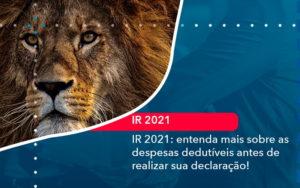 Ir 2021 Entenda Mais Sobre As Despesas Dedutiveis Antes De Realizar Sua Declaracao 1 - Trust Contabilidade