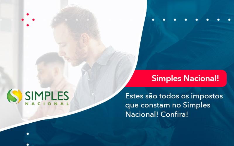 Simples Nacional Conheca Os Impostos Recolhidos Neste Regime 1 - Trust Contabilidade