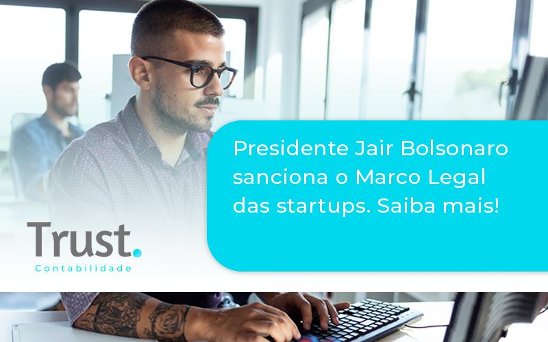 Presidente Jair Bolsonaro Sanciona O Marco Legal Das Startups. Saiba Mais Trust - Trust Contabilidade