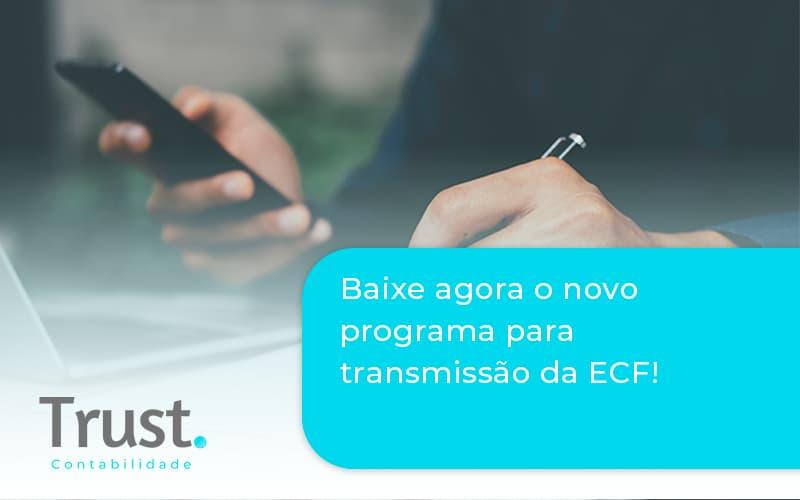 Baixe Agora O Novo Programa Para Transmissao Da Ecf Trust - Trust Contabilidade