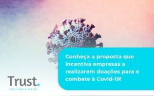 Conheca A Proposta Que Incentiva Empresas A Realizarem Doacoes Para O Combate A Covid 19 Trust - Trust Contabilidade