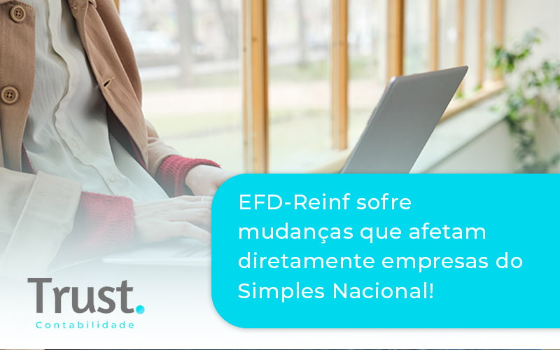 Efd Reinf Sofre Mudancas Que Afetam Diretamente Empresas Do Simples Nacional Trust - Trust Contabilidade