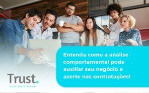 Entenda Como A Analise Comportamental Pode Auxiliar Seu Pequeno Ou Medio Negocio E Acerte Nas Contratacoes Trust - Trust Contabilidade