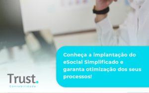 Conheça A Implantação Do Esocial Simplificado E Garanta Otimização Dos Seus Processos Trust Contabilidade - Trust Contabilidade