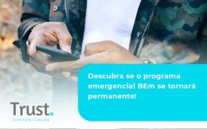 Descubra Se O Programa Emergencial Bem Se Tornará Permanente! Trust Contabilidade - Trust Contabilidade