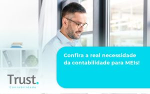 Confira A Real Necessidade Da Contabilidade Para Meis! Trust Contabilidade - Trust Contabilidade