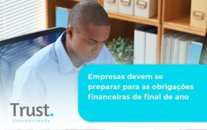 Empresas Devem Se Preparar Para As Obrigações Financeiras De Final De Ano Trust Contabilidade - Trust Contabilidade
