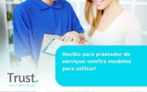 Recibo Para Prestador De Serviços Confira Modelos Para Utilizar Trust Contabilidade - Trust Contabilidade