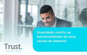 Confira As Funcionalidades Da Nova Versão Do Sistema Trust Contabilidade - Trust Contabilidade