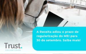 A Receita Adiou O Prazo De Regularização Do Mei Para 30 De Setembro. Saiba Mais! Trust Contabilidade - Trust Contabilidade