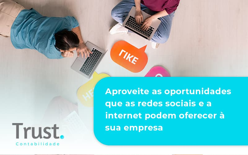 Aproveite As Oportunidades Que As Redes Sociais E A Internet Podem Oferecer à Sua Empresa Trust Contabilidade - Trust Contabilidade