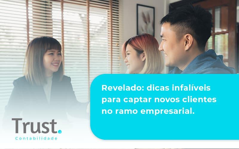 Dicas Infalíveis Para Captar Novos Clientes No Ramo Empresarial. Trust Contabilidade - Trust Contabilidade