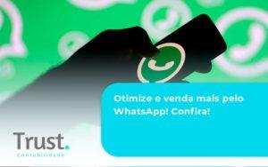 Otimize E Venda Mais Pelo Whatsapp Confira Trust Contabilidade - Trust Contabilidade